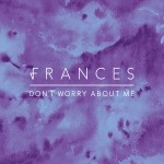Frances_Dont-Worry-About-Me-Low